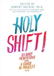 Holy Shift!: 365 Daily Meditations from A Course in Miracles by Robert Holden