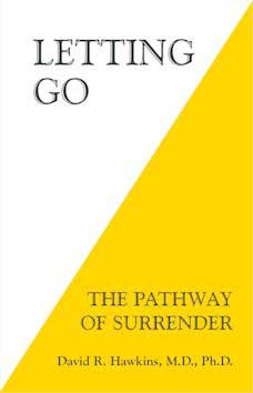Letting Go: The Pathway of Surrender by David R. Hawkins, M.D., Ph.D.