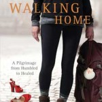 Walking Home: A Pilgrimage from Humbled to Healed - Book Review